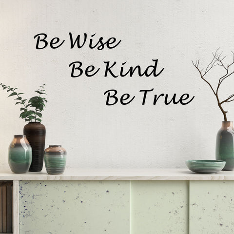 Be Wise, Be Kind, Be True Wall Quote Decal