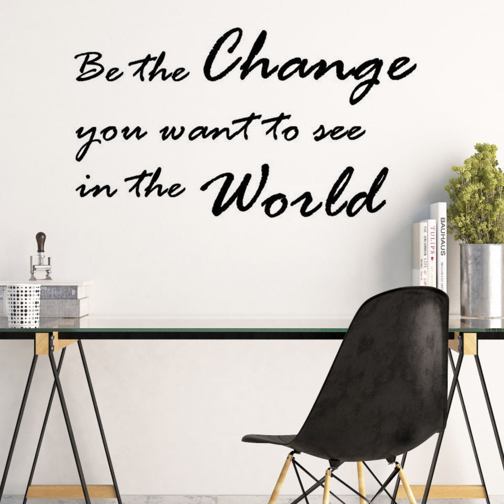 Be the Change You Want to See in the World Wall Quote Decal
