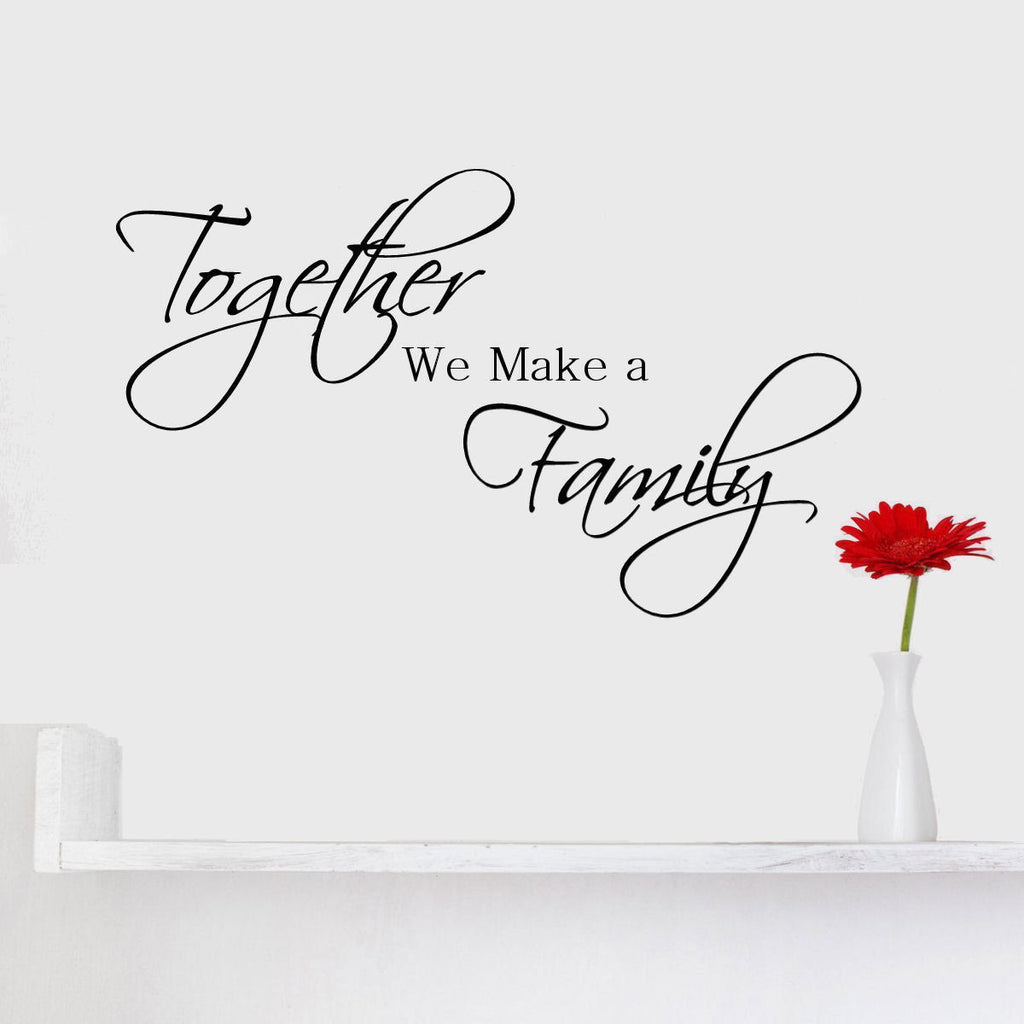 Together We Make A Family Wall Quote Decal