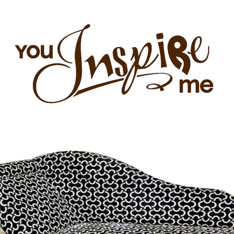 You Inspire Me Vinyl Wall Decal