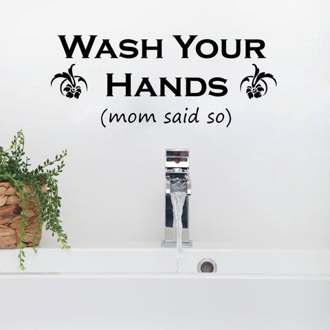Wash Your Hands, Mom Said So Vinyl Wall Decal Sticker