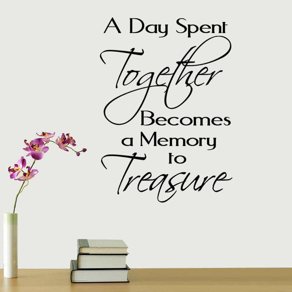 A Day Spent Together Becomes a Memory to Treasure Vinyl Wall Quote Decal