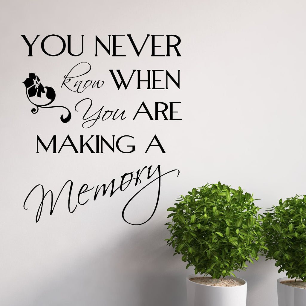 You Never Know When You Are Making A Memory Wall Decal