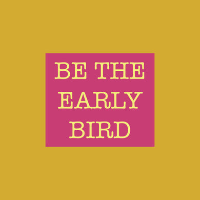 Be The Early Bird