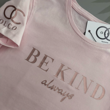 Load image into Gallery viewer, Be Kind always t-shirt (rose gold)