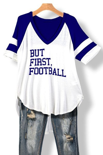 But First Football - Sleeve Hi-Low V Neck Tee
