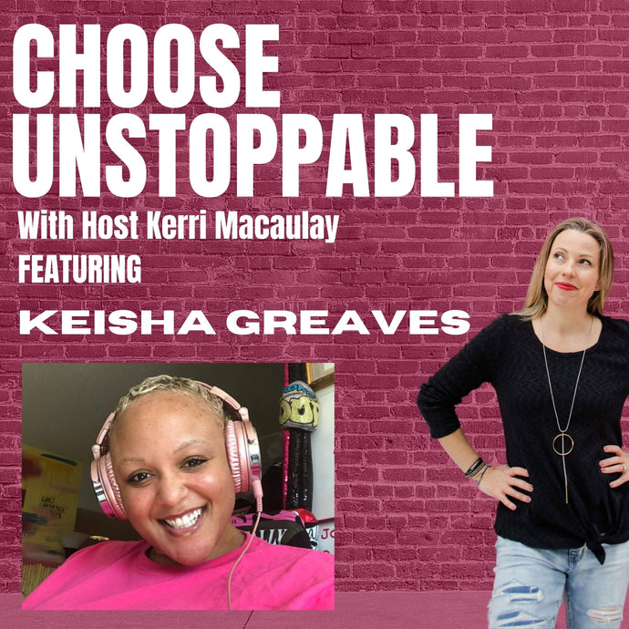 CHOOSE UNSTOPPABLE PODCAST FEATURE WITH-Kerri Maculay