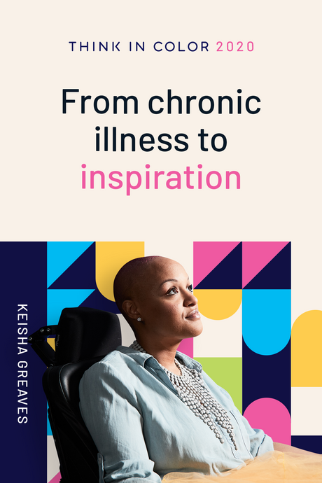 THINK IN COLOR SUMMIT-KEISHA GREAVES-FROM CHRONIC ILLNESS TO INSPIRATION
