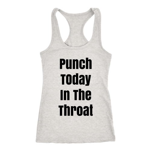 PUNCH TODAY IN THE THROAT Women's Racerback Tank Top