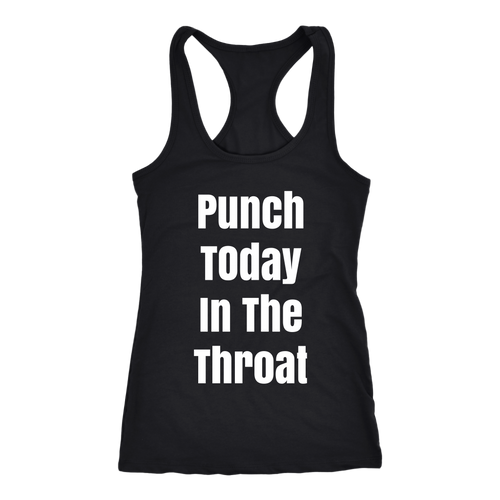 PUNCH TODAY IN THE THROAT Women's Racerback Tank Top- White Font