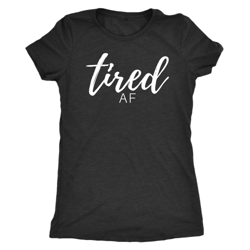 TIRED AF Women's Slim Fit T-Shirt - White Font