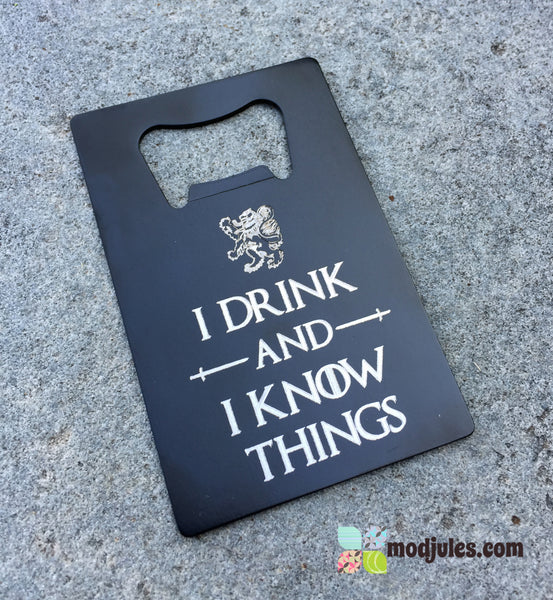I Drink And I Know Things Wallet Bottle Opener - Game of Thrones-Inspired-Bottle Opener-Mod Jules