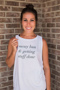 White, dropped arm holes, front detail, athleisure wear - Messy Buns and Getting Stuff Done Tee