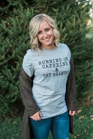 Gray color, crew-neck, statement tee, comfy - Running on Caffeine and Dry Shampoo