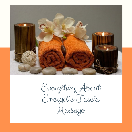 EVERYTHING ABOUT ENERGETIC FASCIA MASSAGE