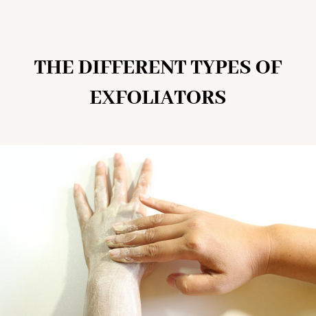 THE DIFFERENT TYPES OF EXFOLIATORS