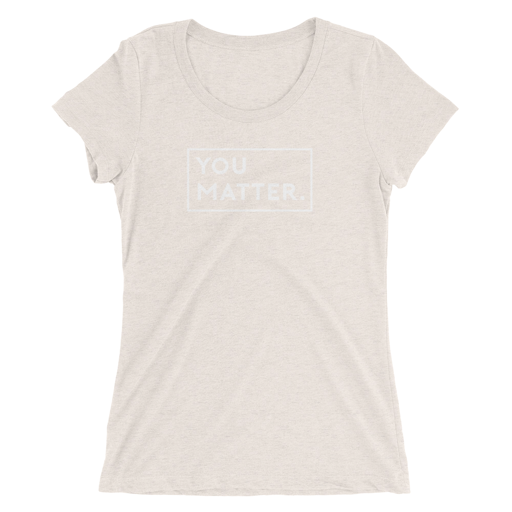 9ae333561 YOU MATTER. | Women's Triblend Short Sleeve Crew Neck T-shirt ...