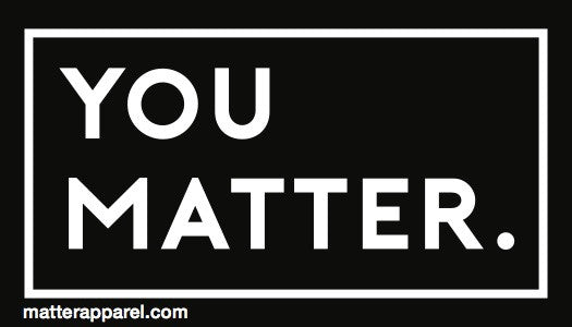 Matter Apparel You Matter black and white positive inspirational vinyl sticker