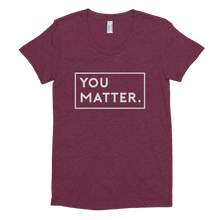 YOU MATTER. | Women's Triblend Short Sleeve Crew Neck T-shirt