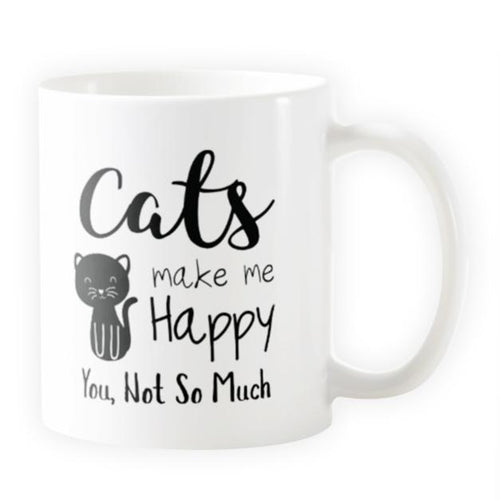 Cats Make Me Happy, You Not So Much - Novelty Cat Mug - Cat Lovers Australia