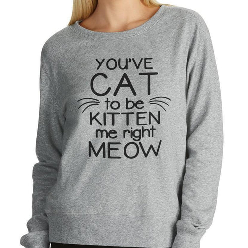 You've Cat To Be Kitten Me Right Meow Grey Women's Jumper - Cat Lovers Australia