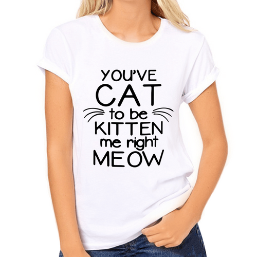 You've Cat to be Kitten me right Meow Meme Women's T-Shirt - Cat Lovers Australia