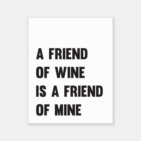 A Friend Of Wine Is A Friend Of Mine Poster