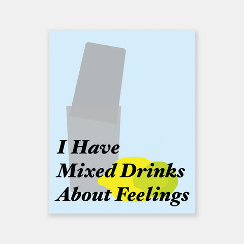 I Have Mixed Drinks About Feelings Poster - Friends With Booze
