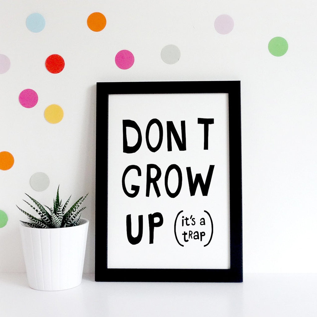 Don't Grow Up, Its a trap Print