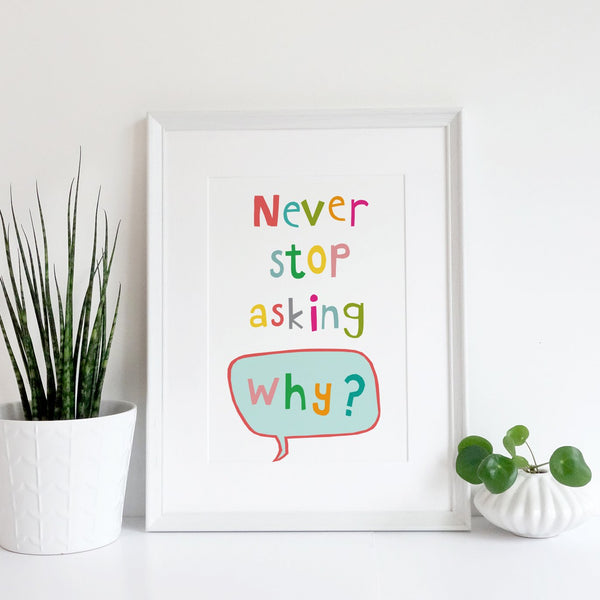 Never Stop Asking Why