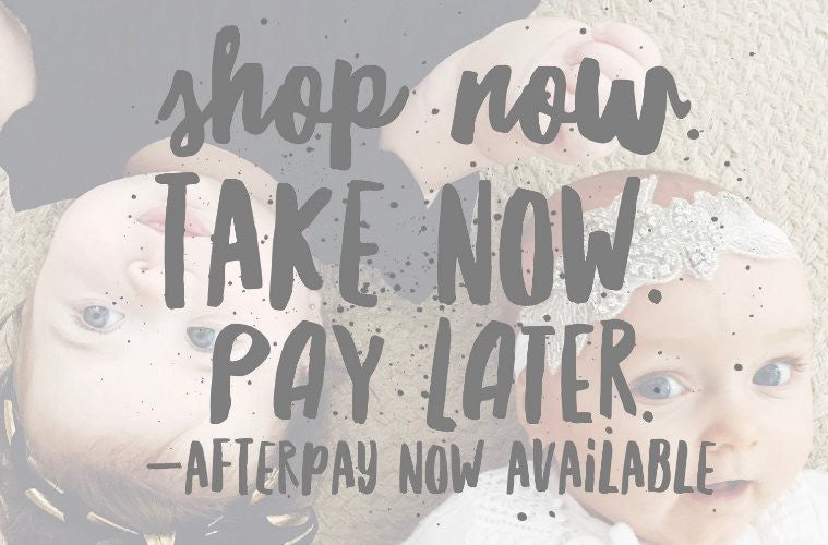 Afterpay Now Available - Shop the Entire Baby and Mum Range