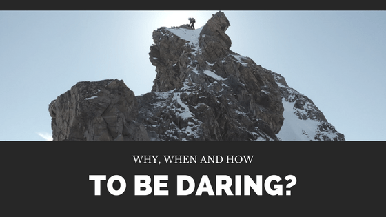 Why, When And How To Be Daring?