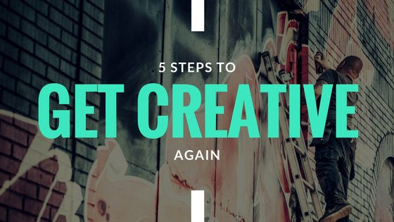 5 Steps to Get Creative Again
