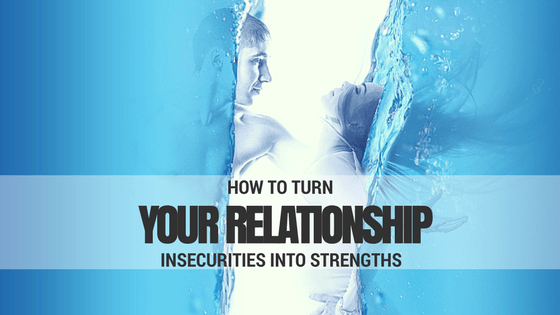 How To Turn Your Relationship Insecurities Into Strengths