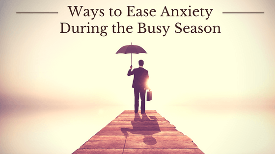 Ways to Ease Anxiety During the Busy Season