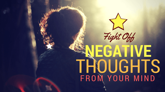Fight Off The Negative Thoughts From Your Mind