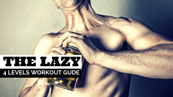 The 4 Level Lazy Person's Workout Guide
