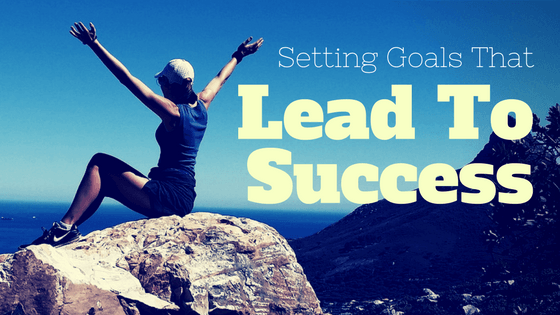 Setting Goals That Lead To Success