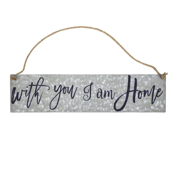 With You I Am Home Metal Hanging Sign