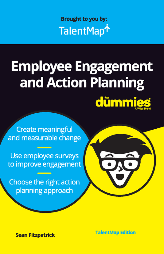 Employee Engagement and Action Planning for Dummies | TalentMap