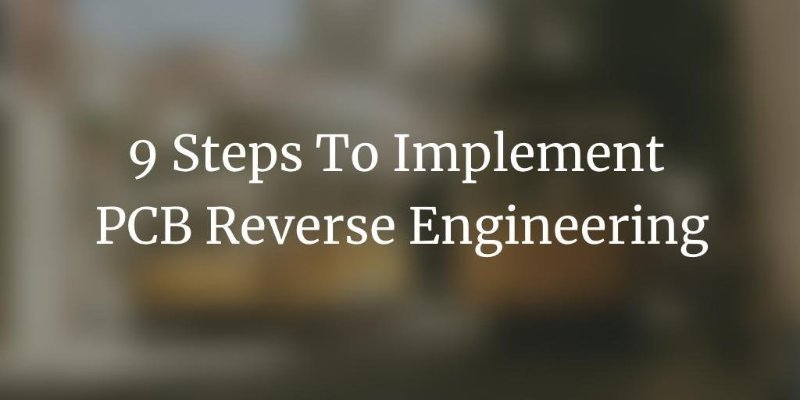 9 Steps to implement PCB Reverse Engineering