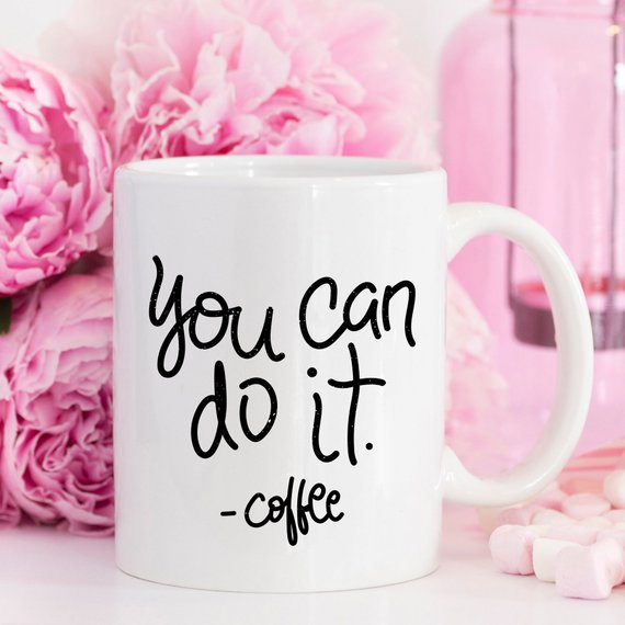 You Can Do It Coffee Mug, Mug Gift Ideas,