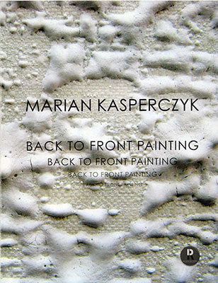 MARIAN KASPERCZYK - BACK TO FRONT PAINTINGS
