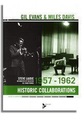 Steve Lajoie: Gil Evans & Miles Davis - 1957-1962 Historic Collaborations