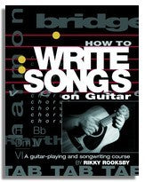 Rikky Rooksby: How To Write Songs On Guitar (2nd edition)