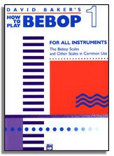 David Baker: How to Play Bebop Volume 1 - The Bebop Scales