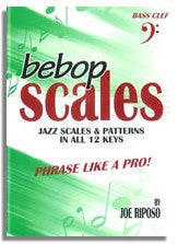 Joe Riposo: Bebop Scales Jazz Scales And Patterns In All 12 Keys (Bass Clef)