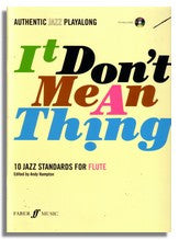 Authentic Jazz Playalong: It Don't Mean A Thing - 10 Jazz Standards (Flute)