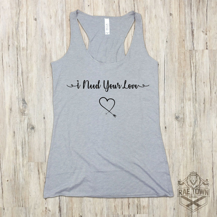 I Need Your Love | Women's Tank