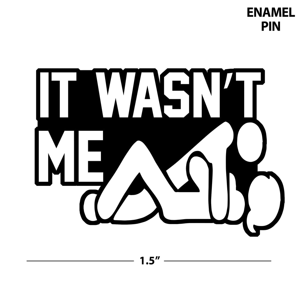 It Wasn't Me | Enamel Pin
